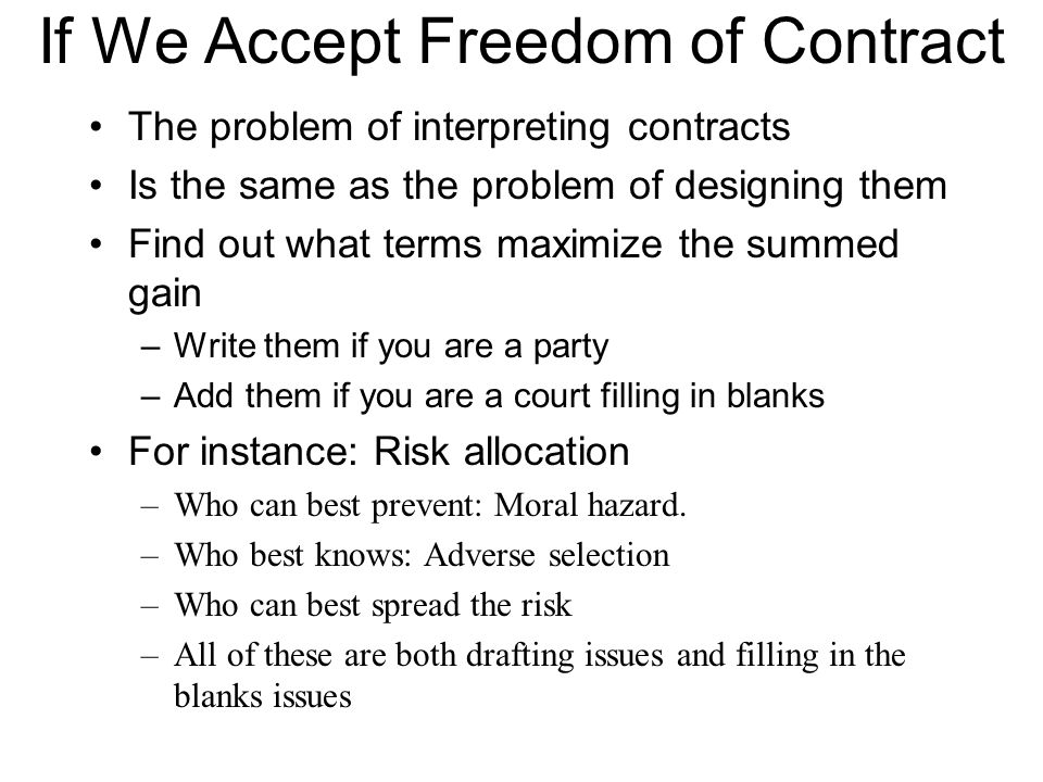 If We Accept Freedom of Contract The problem of interpreting contracts Is the same as the problem of designing them Find out what terms maximize the s