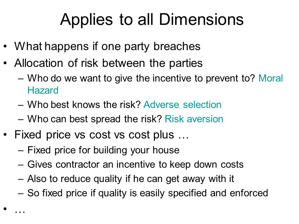 Applies to all Dimensions What happens if one party breaches Allocation of risk between the parties –Who do we want to give the incentive to prevent t