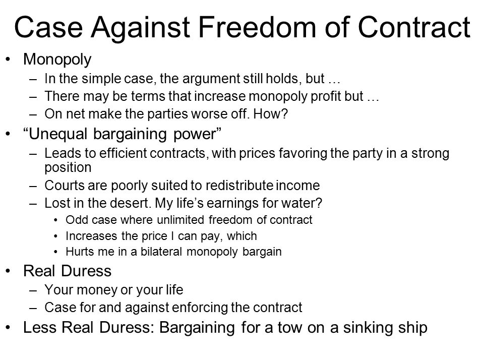 Case Against Freedom of Contract Monopoly –In the simple case, the argument still holds, but … –There may be terms that increase monopoly profit but …