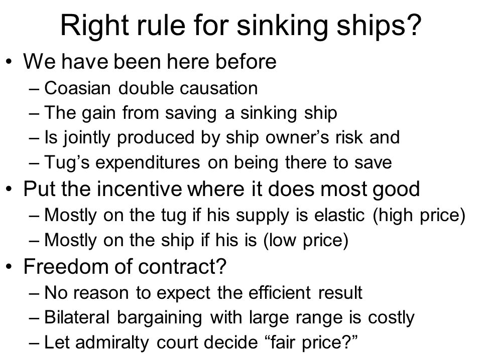 Right rule for sinking ships? We have been here before –Coasian double causation –The gain from saving a sinking ship –Is jointly produced by ship own