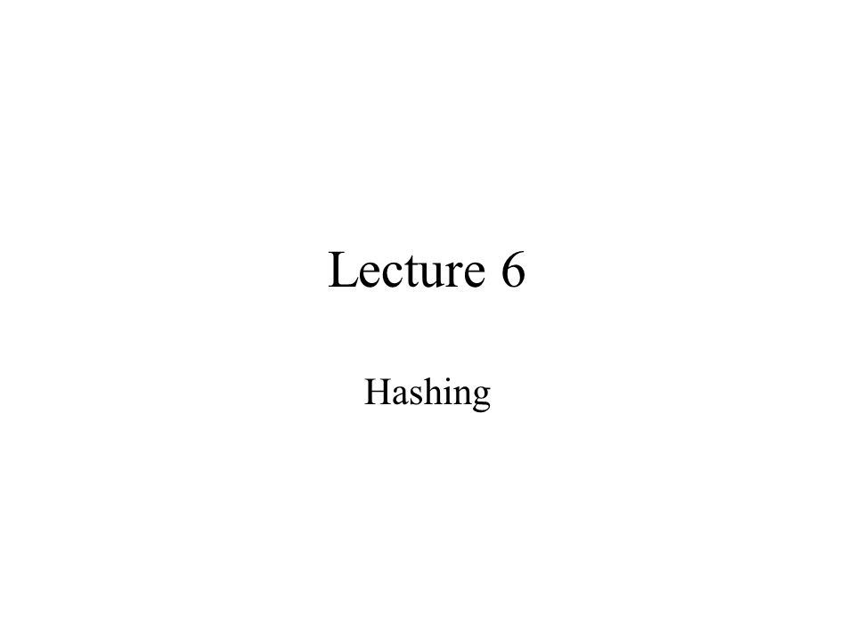 Lecture 6 Hashing