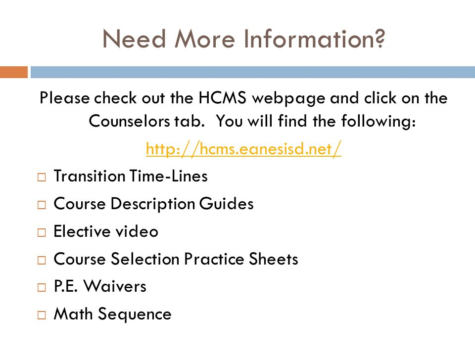 Need More Information. Please check out the HCMS webpage and click on the Counselors tab.