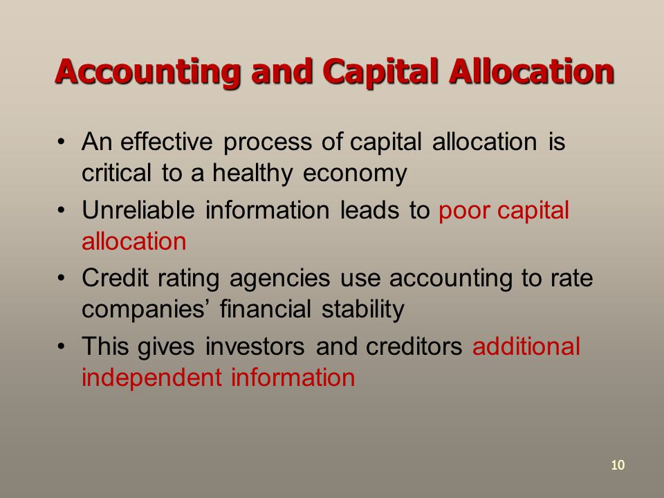 10 Accounting and Capital Allocation An effective process of capital allocation is critical to a healthy economy Unreliable information leads to poor
