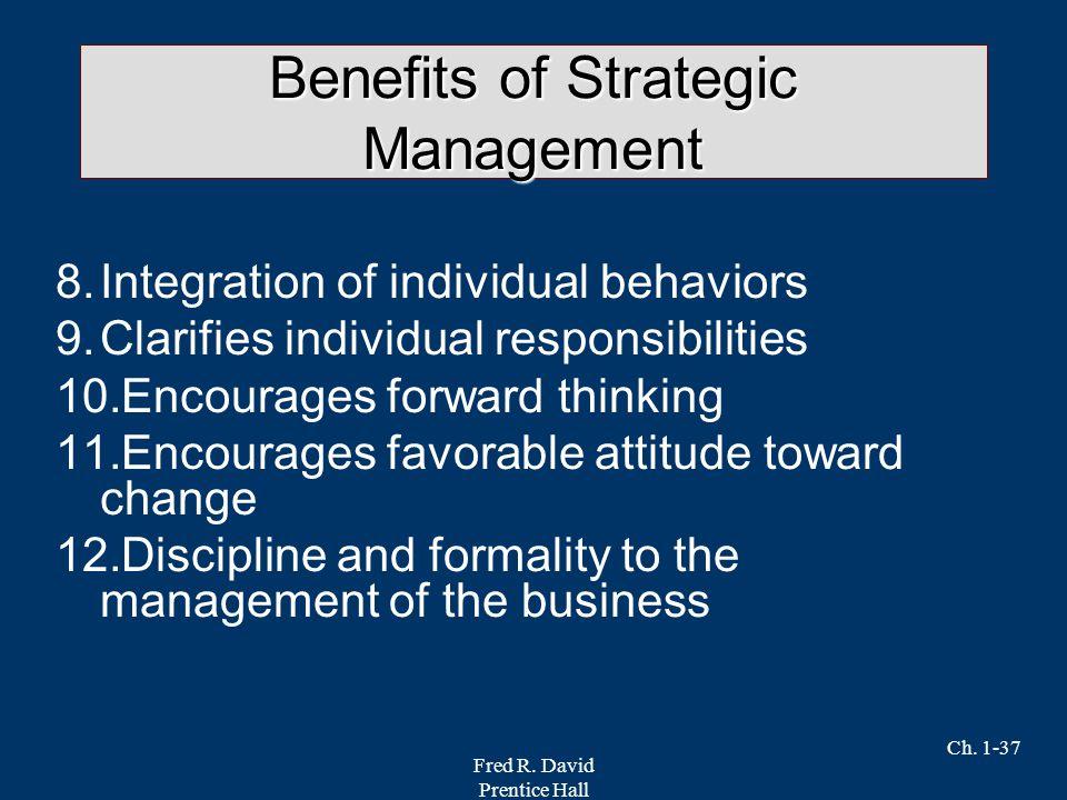 Fred R. David Prentice Hall Ch. 1-37 Benefits of Strategic Management 8.Integration of individual behaviors 9.Clarifies individual responsibilities 10