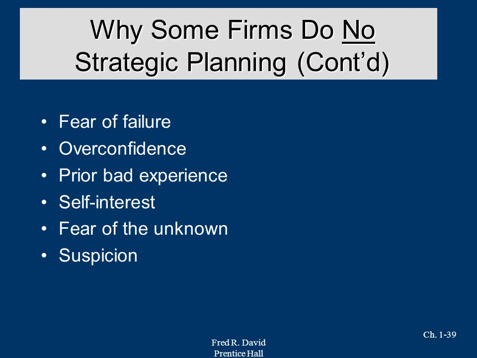 Fred R. David Prentice Hall Ch. 1-39 Fear of failure Overconfidence Prior bad experience Self-interest Fear of the unknown Suspicion Why Some Firms Do