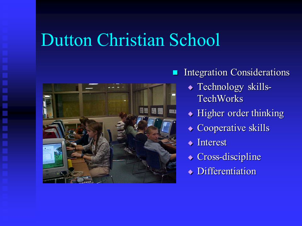 Dutton Christian School Middle School  Lab of 20 computers  Media lab of 15 computers  2 class periods of technology per week taught by technology instructor  Additional time as needed for projects