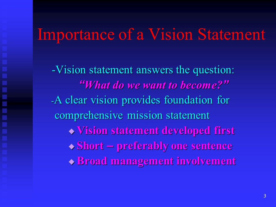 3 -Vision statement answers the question: What do we want to become.