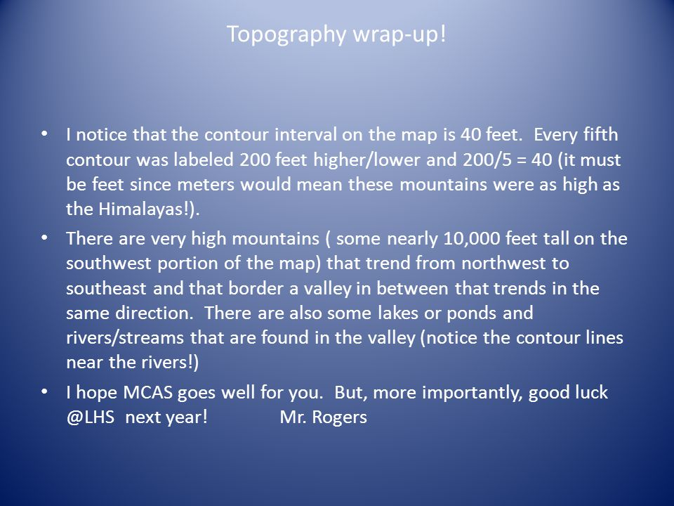 Topography wrap-up. I notice that the contour interval on the map is 40 feet.