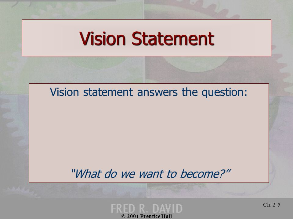 """© 2001 Prentice Hall Ch. 2-5 Vision Statement Vision statement answers the question: """"What do we want to become?"""""""