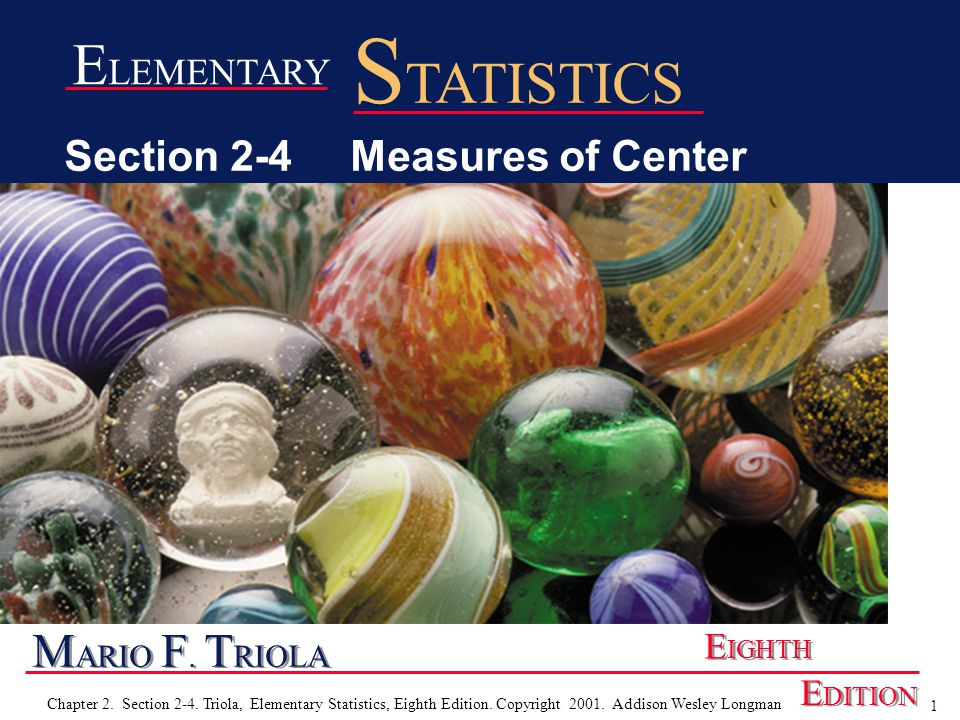1 Chapter 2. Section 2-4. Triola, Elementary Statistics, Eighth Edition. Copyright 2001. Addison Wesley Longman M ARIO F. T RIOLA E IGHTH E DITION E L