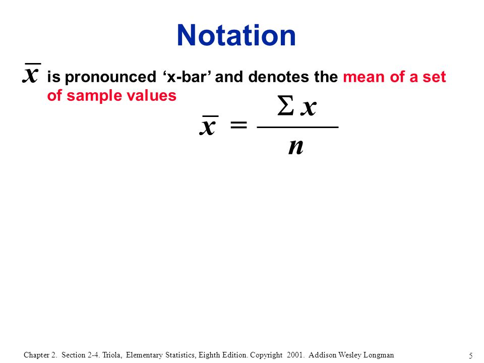 5 Chapter 2. Section 2-4. Triola, Elementary Statistics, Eighth Edition. Copyright 2001. Addison Wesley Longman Notation is pronounced 'x-bar' and den