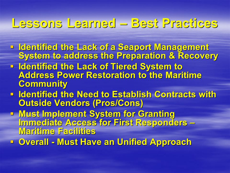 Lessons Learned – Best Practices  Identified the Lack of a Seaport Management System to address the Preparation & Recovery  Identified the Lack of T