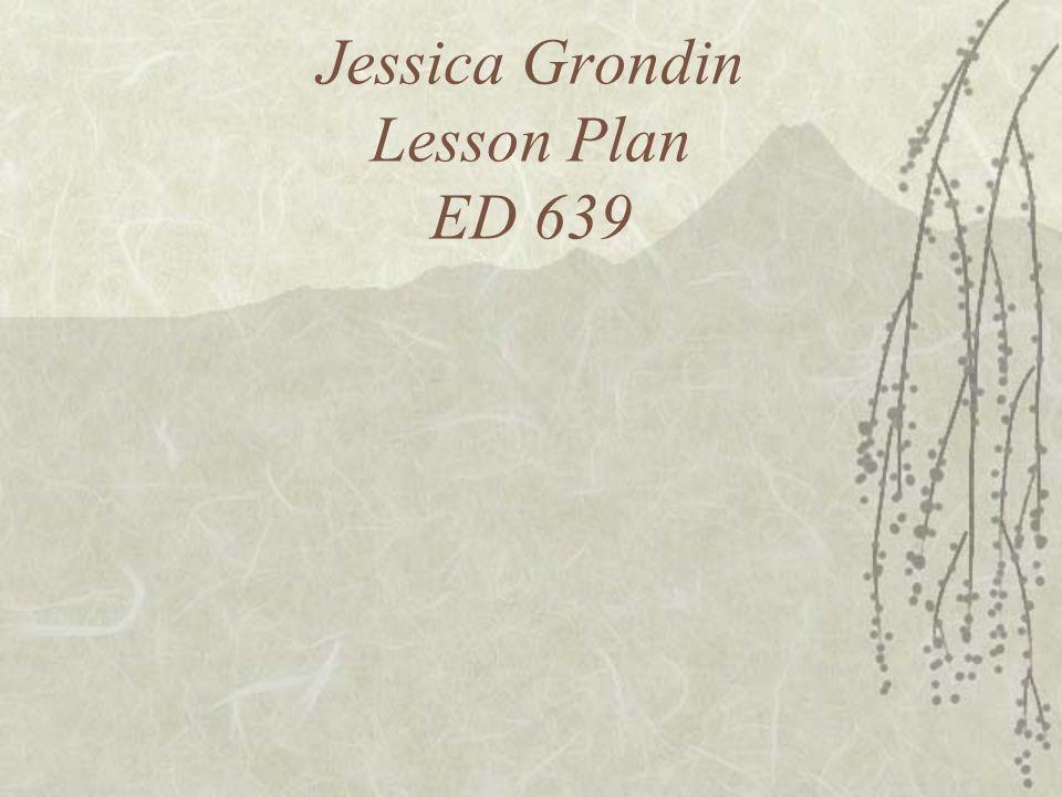 Jessica Grondin Lesson Plan ED 639