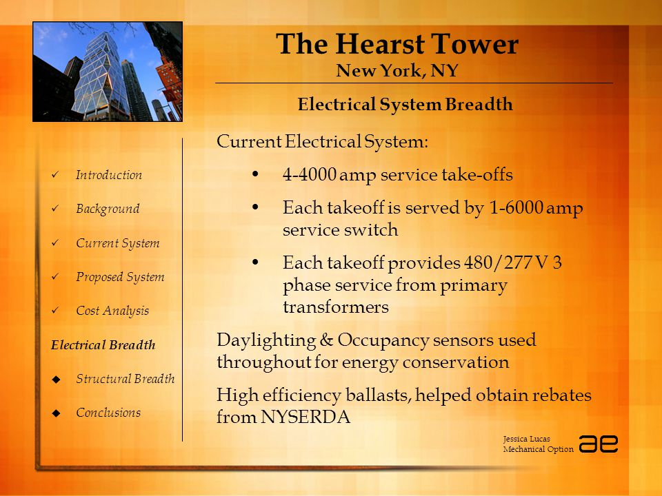 The Hearst Tower New York, NY Introduction Background Current System Proposed System Cost Analysis Electrical Breadth  Structural Breadth  Conclusio