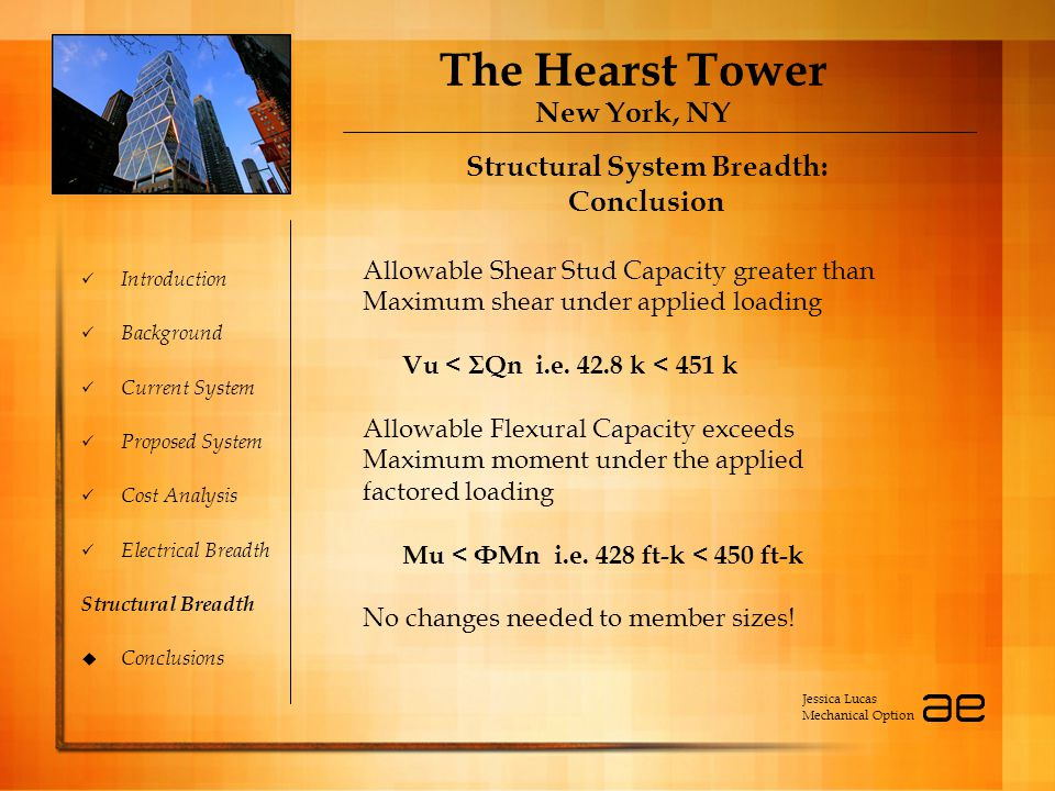 The Hearst Tower New York, NY Introduction Background Current System Proposed System Cost Analysis Electrical Breadth Structural Breadth  Conclusions Structural System Breadth: Conclusion Allowable Shear Stud Capacity greater than Maximum shear under applied loading Vu < ΣQn i.e.