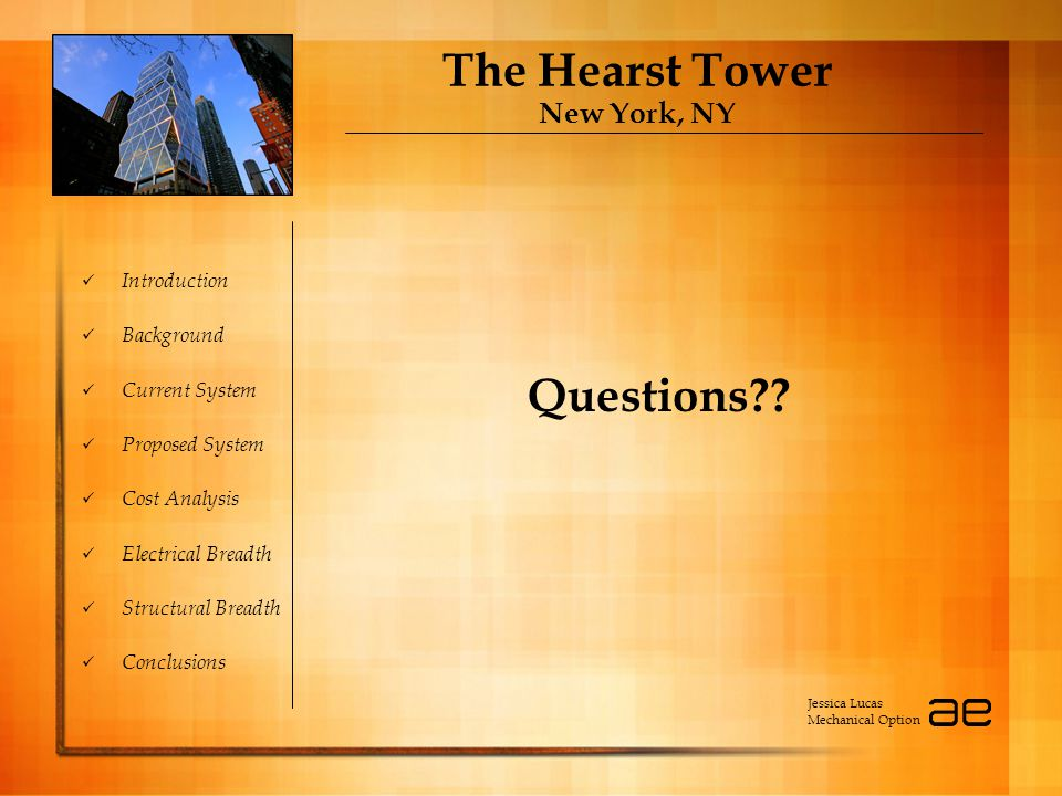 The Hearst Tower New York, NY Introduction Background Current System Proposed System Cost Analysis Electrical Breadth Structural Breadth Conclusions Q