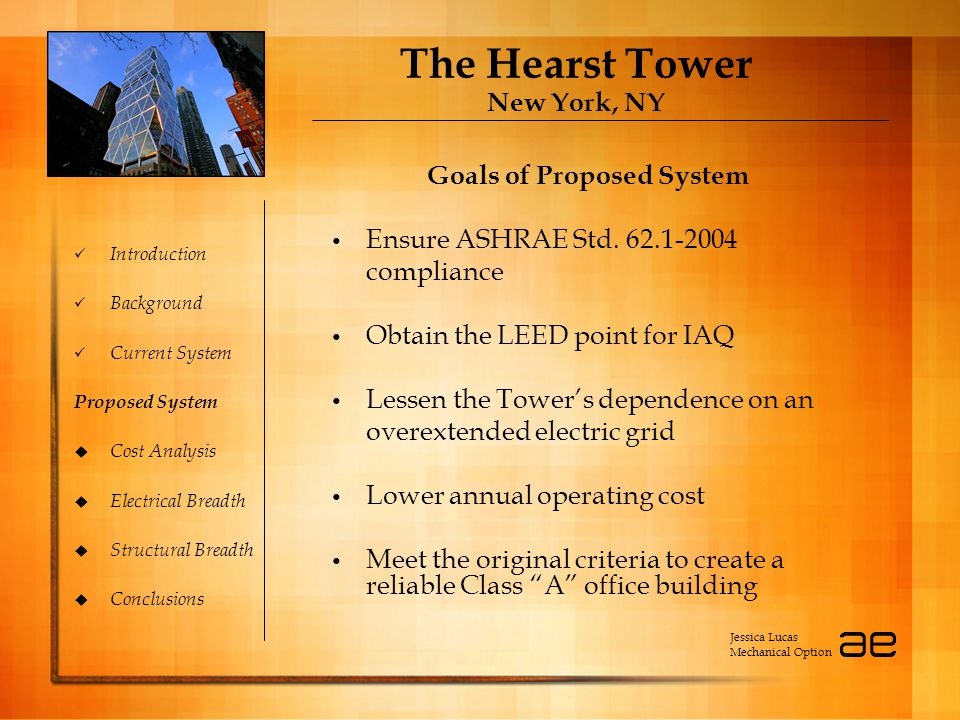 The Hearst Tower New York, NY Introduction Background Current System Proposed System  Cost Analysis  Electrical Breadth  Structural Breadth  Conclusions Goals of Proposed System Ensure ASHRAE Std.