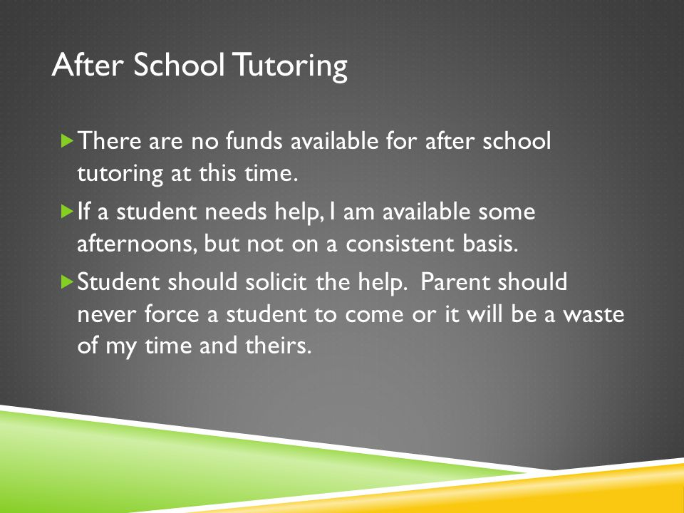 After School Tutoring  There are no funds available for after school tutoring at this time.