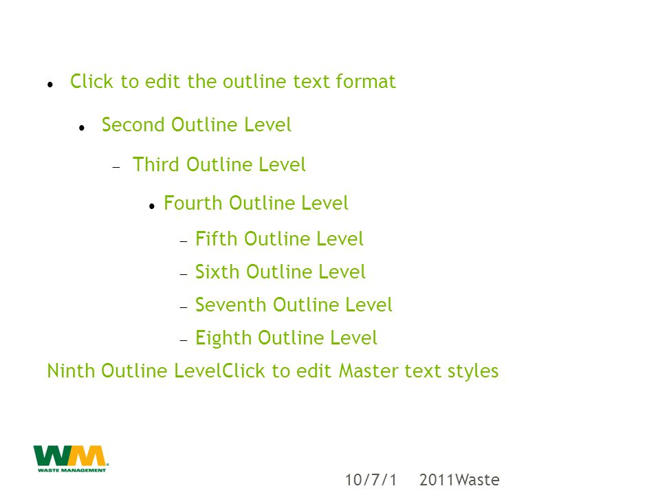 Click to edit the outline text format Second Outline Level  Third Outline Level Fourth Outline Level  Fifth Outline Level  Sixth Outline Level  Seventh Outline Level  Eighth Outline Level Ninth Outline LevelClick to edit Master text styles 2011Waste Management, Inc.