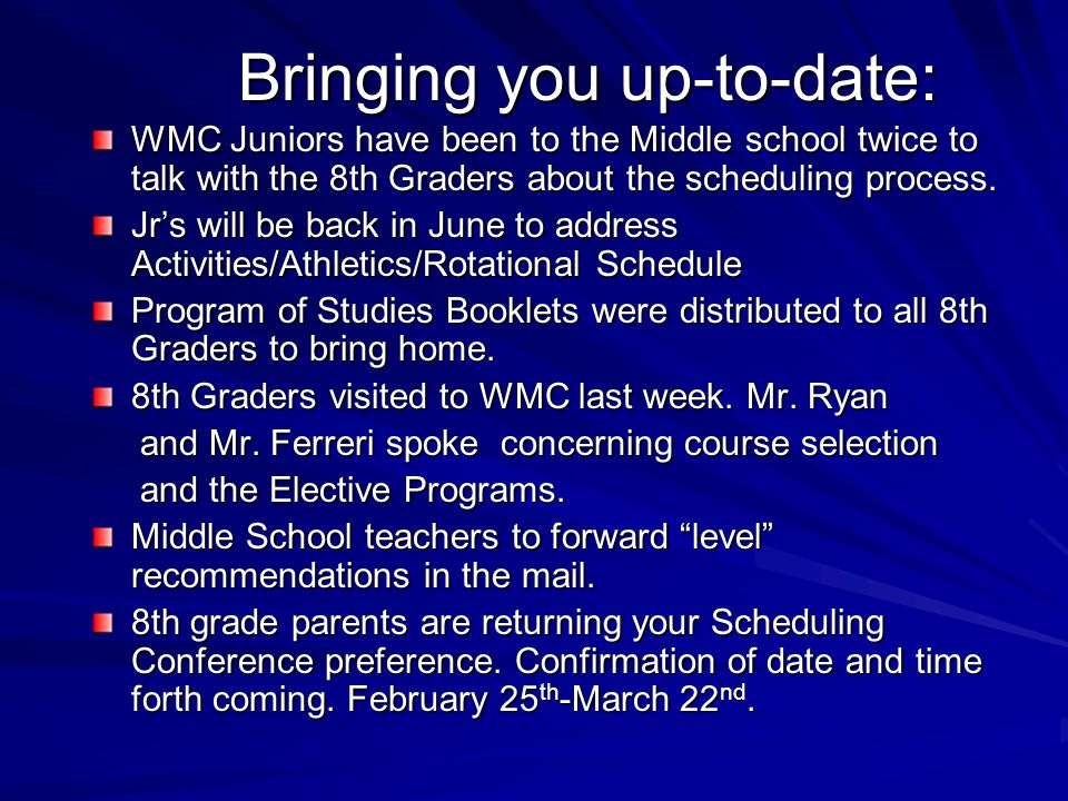Bringing you up-to-date: WMC Juniors have been to the Middle school twice to talk with the 8th Graders about the scheduling process. Jr's will be back
