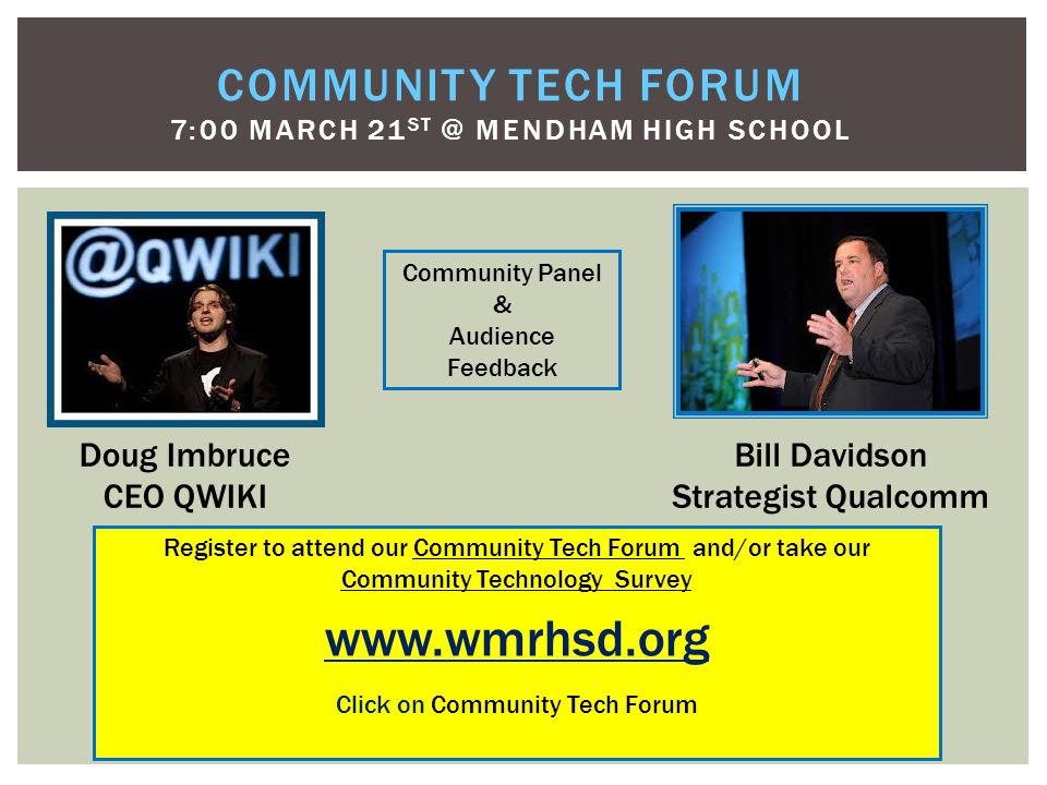 COMMUNITY TECH FORUM 7:00 MARCH 21 ST @ MENDHAM HIGH SCHOOL Doug Imbruce CEO QWIKI Bill Davidson Strategist Qualcomm Community Panel & Audience Feedba