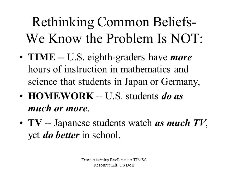 From Attaining Exellence: A TIMSS Resource Kit, US DoE Rethinking Common Beliefs- We Know the Problem Is NOT: TIME -- U.S.