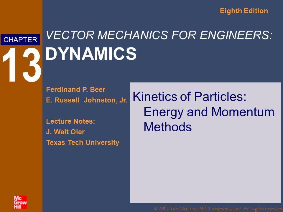 VECTOR MECHANICS FOR ENGINEERS: DYNAMICS Eighth Edition Ferdinand P. Beer E. Russell Johnston, Jr. Lecture Notes: J. Walt Oler Texas Tech University C