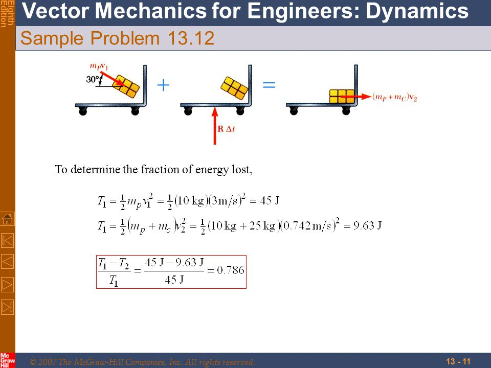 © 2007 The McGraw-Hill Companies, Inc. All rights reserved. Vector Mechanics for Engineers: Dynamics EighthEdition 13 - 11 Sample Problem 13.12 To det
