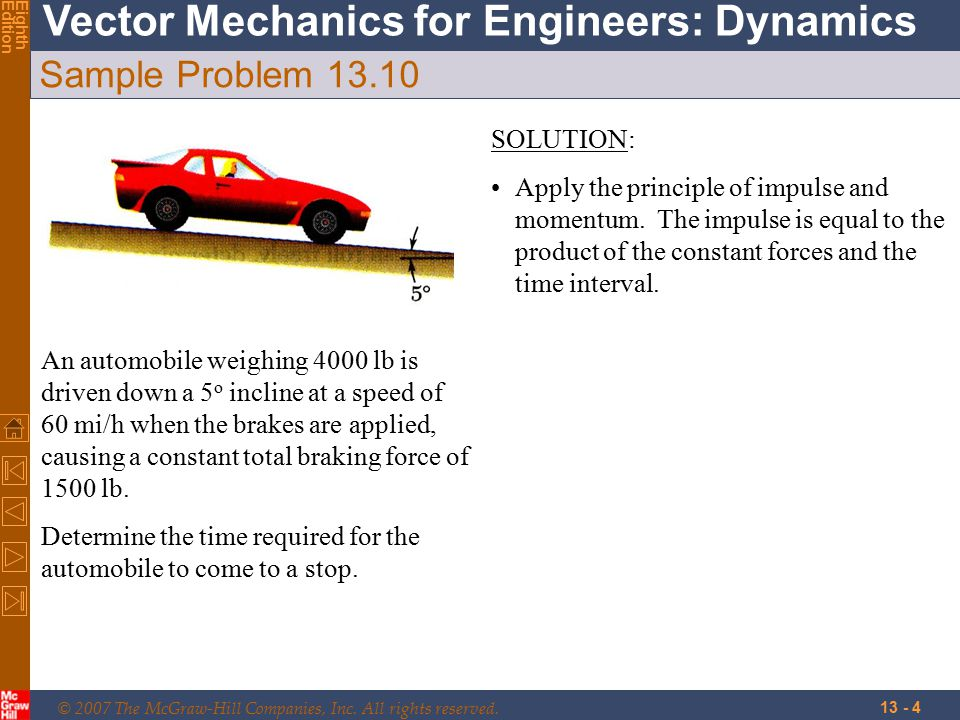 © 2007 The McGraw-Hill Companies, Inc. All rights reserved. Vector Mechanics for Engineers: Dynamics EighthEdition 13 - 4 Sample Problem 13.10 An auto