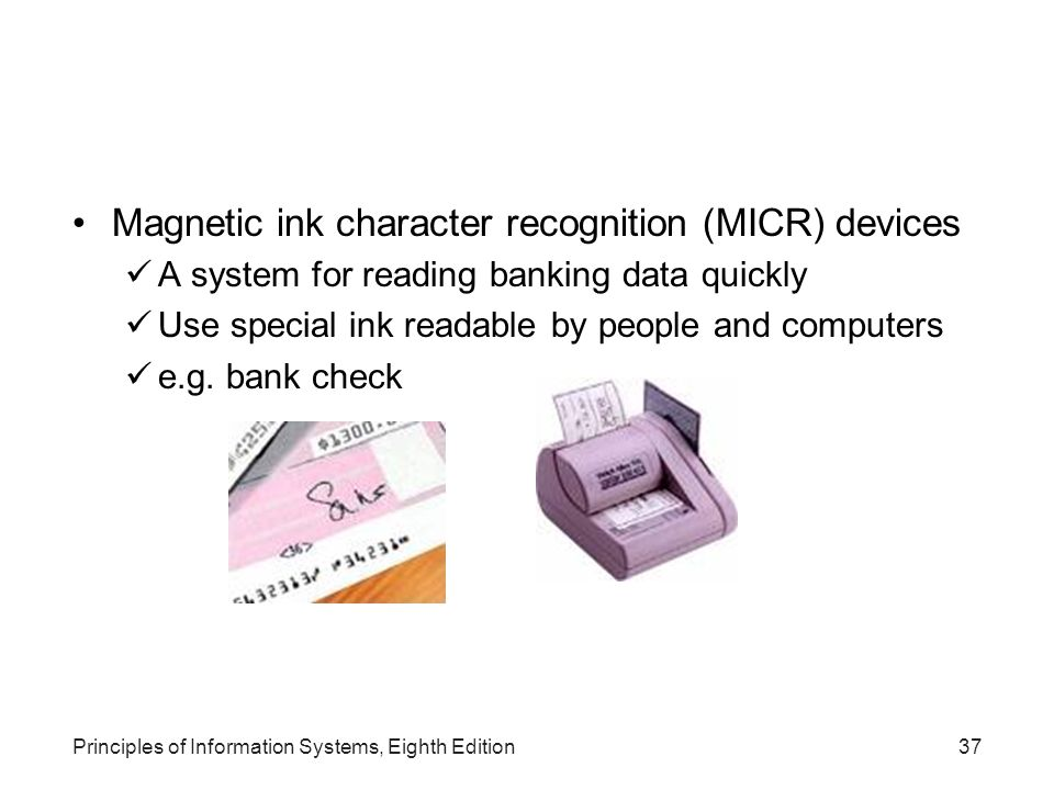 Magnetic ink character recognition (MICR) devices A system for reading banking data quickly Use special ink readable by people and computers e.g. bank