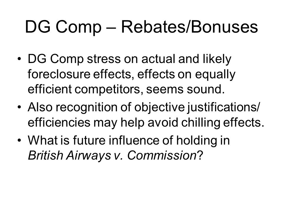 DG Comp – Rebates/Bonuses DG Comp stress on actual and likely foreclosure effects, effects on equally efficient competitors, seems sound.
