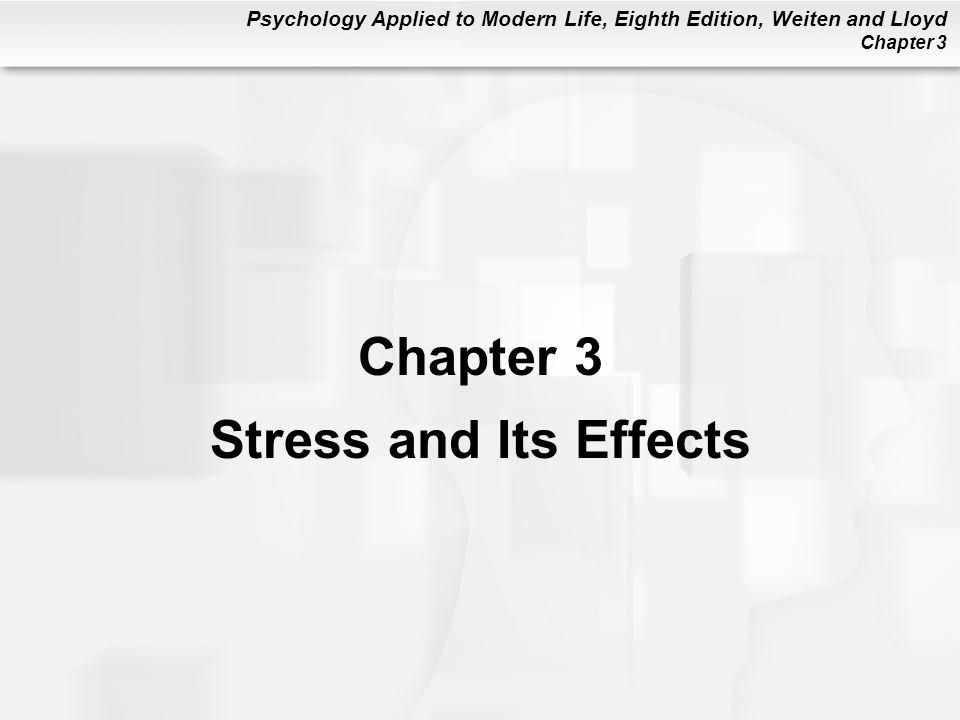 Psychology Applied to Modern Life, Eighth Edition, Weiten and Lloyd Chapter 3 Stress and Its Effects