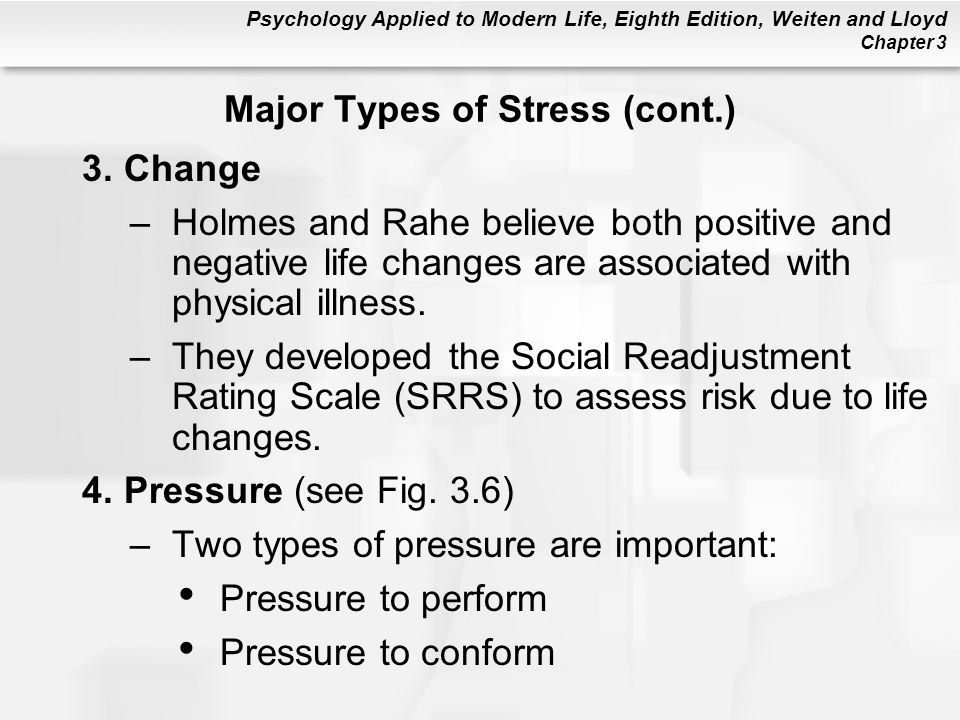 Psychology Applied to Modern Life, Eighth Edition, Weiten and Lloyd Chapter 3 3.Change –Holmes and Rahe believe both positive and negative life change