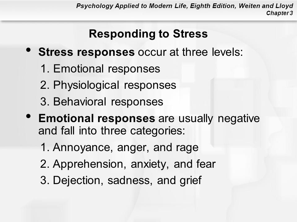 Psychology Applied to Modern Life, Eighth Edition, Weiten and Lloyd Chapter 3 Responding to Stress Stress responses occur at three levels: 1.Emotional