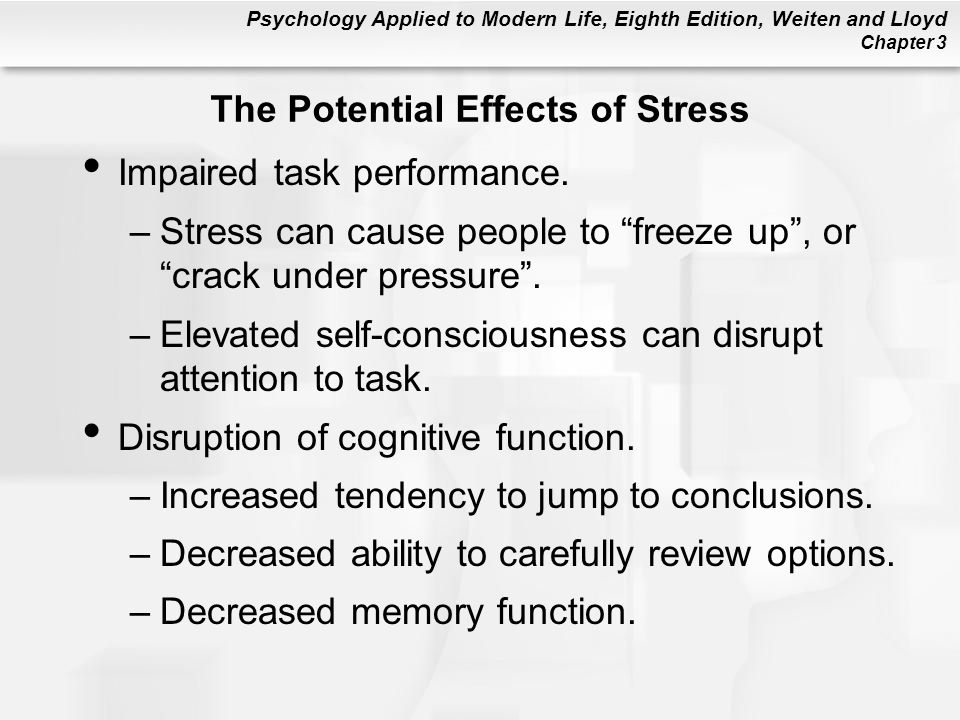 Psychology Applied to Modern Life, Eighth Edition, Weiten and Lloyd Chapter 3 The Potential Effects of Stress Impaired task performance. –Stress can c