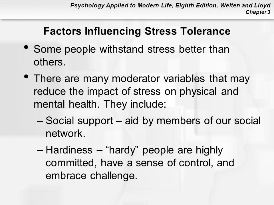 Psychology Applied to Modern Life, Eighth Edition, Weiten and Lloyd Chapter 3 Factors Influencing Stress Tolerance Some people withstand stress better
