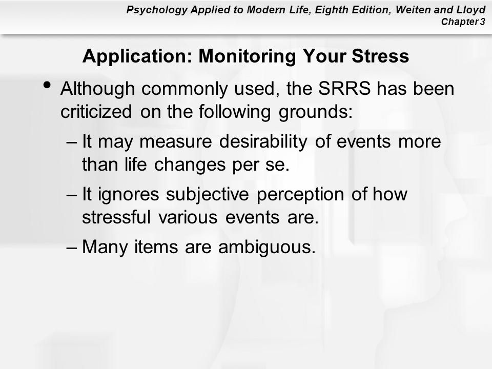 Psychology Applied to Modern Life, Eighth Edition, Weiten and Lloyd Chapter 3 Application: Monitoring Your Stress Although commonly used, the SRRS has