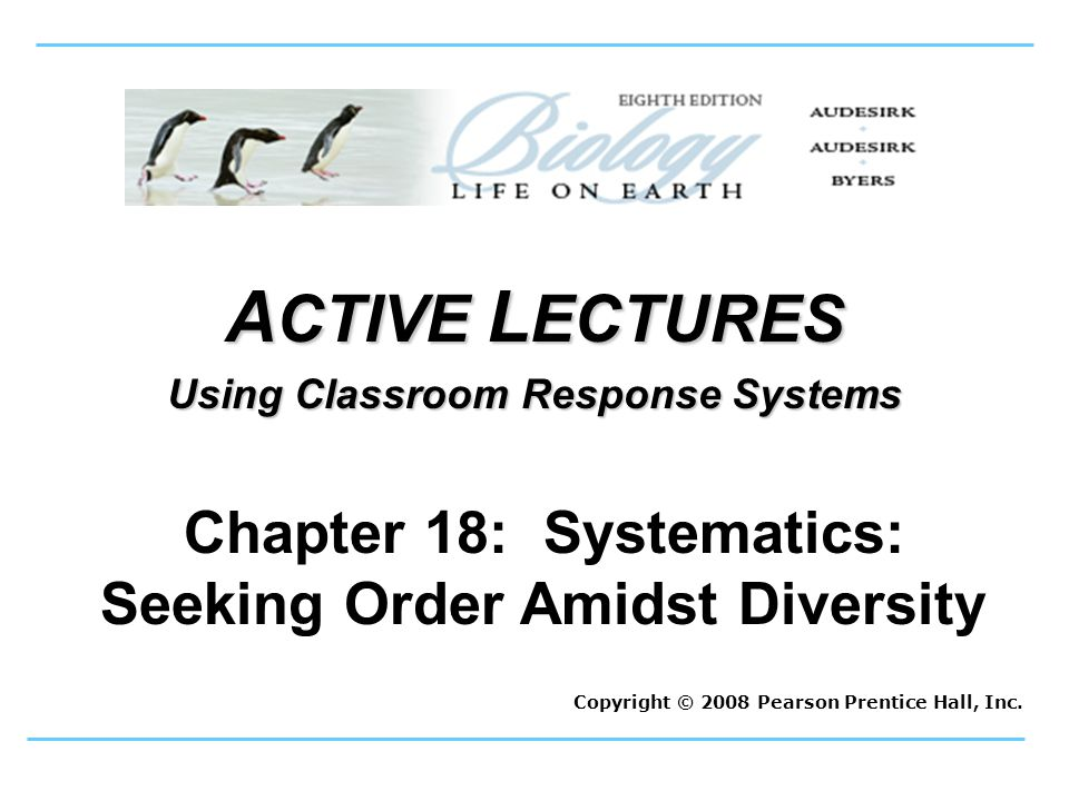 A CTIVE L ECTURES Using Classroom Response Systems Copyright © 2008 Pearson Prentice Hall, Inc.