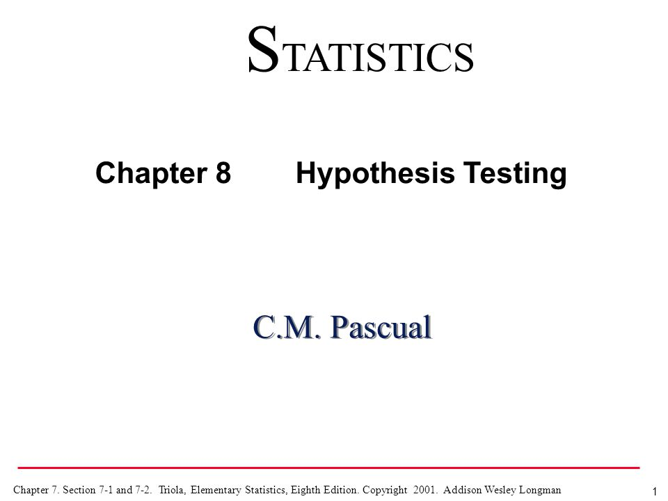 1 Chapter 7. Section 7-1 and 7-2. Triola, Elementary Statistics, Eighth Edition. Copyright 2001. Addison Wesley Longman C.M. Pascual S TATISTICS Chapt
