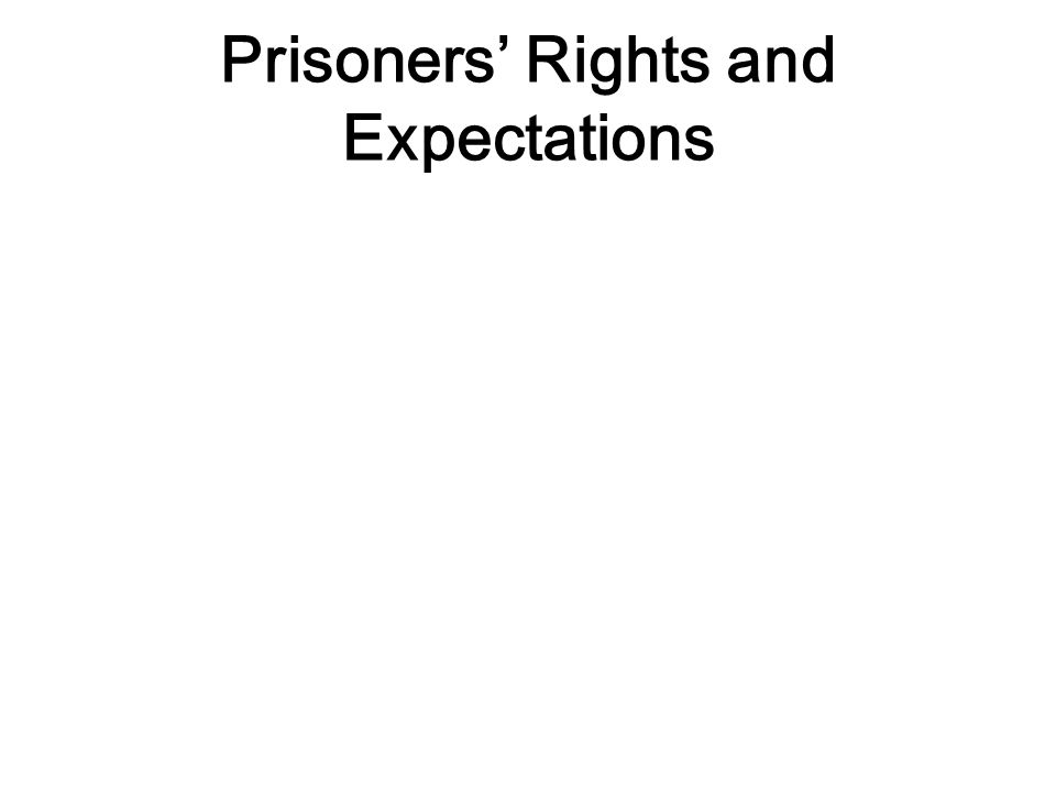 Prisoners' Rights and Expectations
