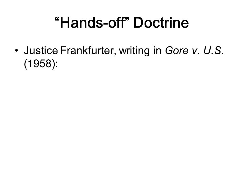 Hands-off Doctrine Justice Frankfurter, writing in Gore v. U.S. (1958):