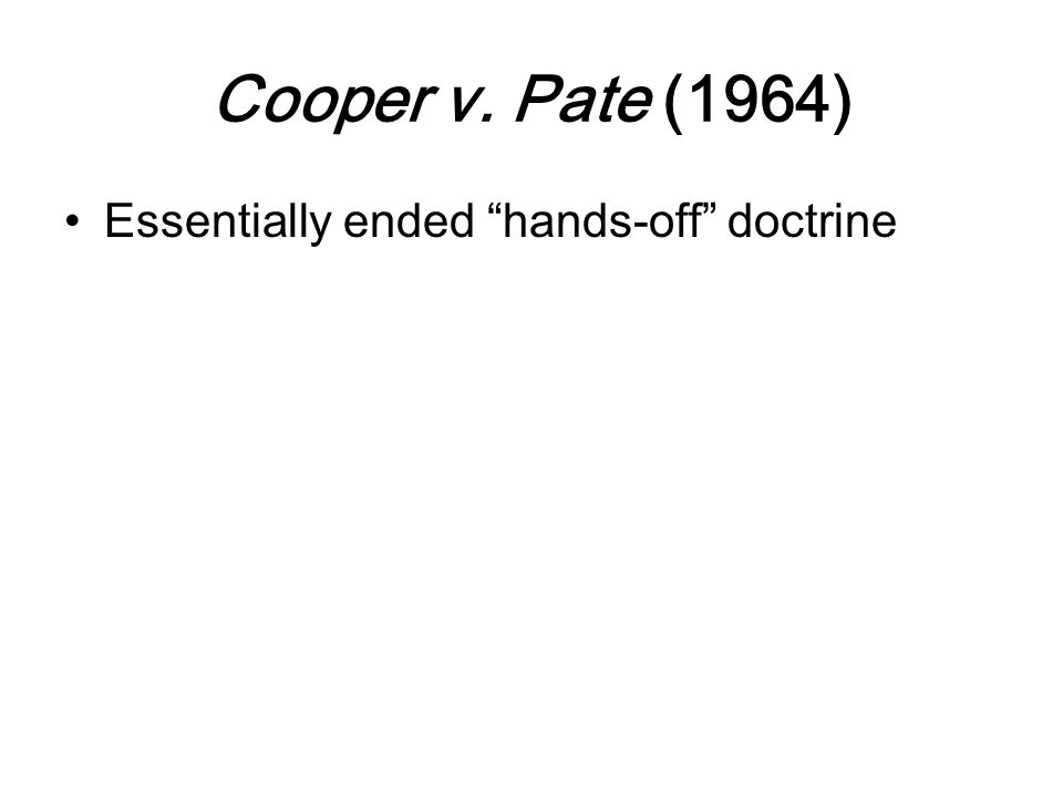 Cooper v. Pate (1964) Essentially ended hands-off doctrine