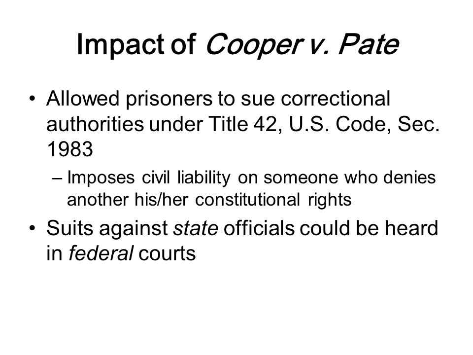 Impact of Cooper v. Pate Allowed prisoners to sue correctional authorities under Title 42, U.S.
