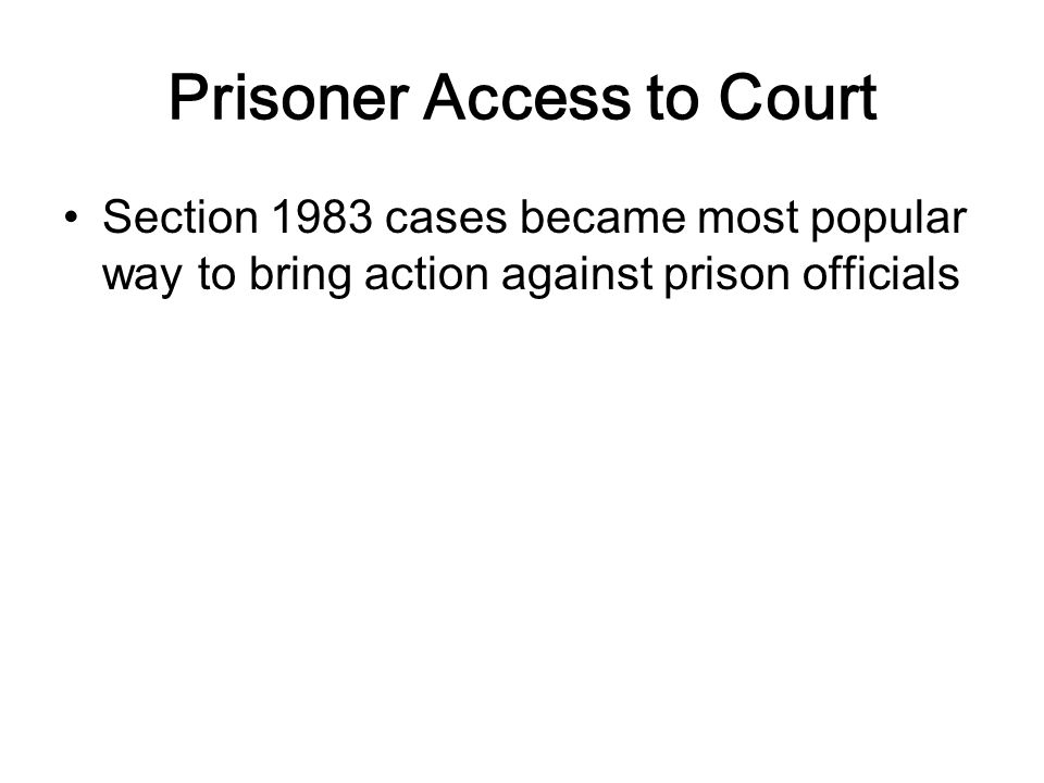 Prisoner Access to Court Section 1983 cases became most popular way to bring action against prison officials