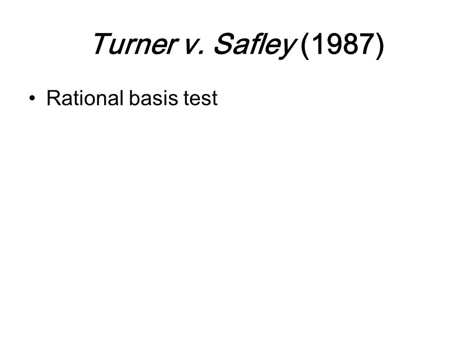 Turner v. Safley (1987) Rational basis test