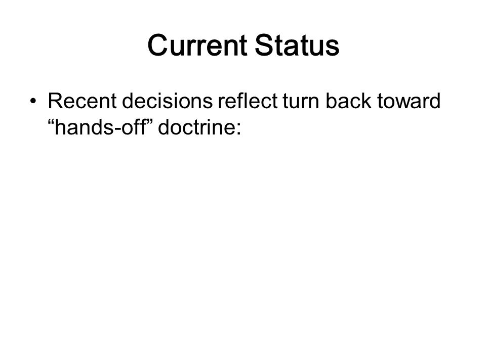Current Status Recent decisions reflect turn back toward hands-off doctrine: