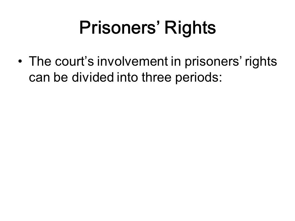 Prisoners' Rights The court's involvement in prisoners' rights can be divided into three periods:
