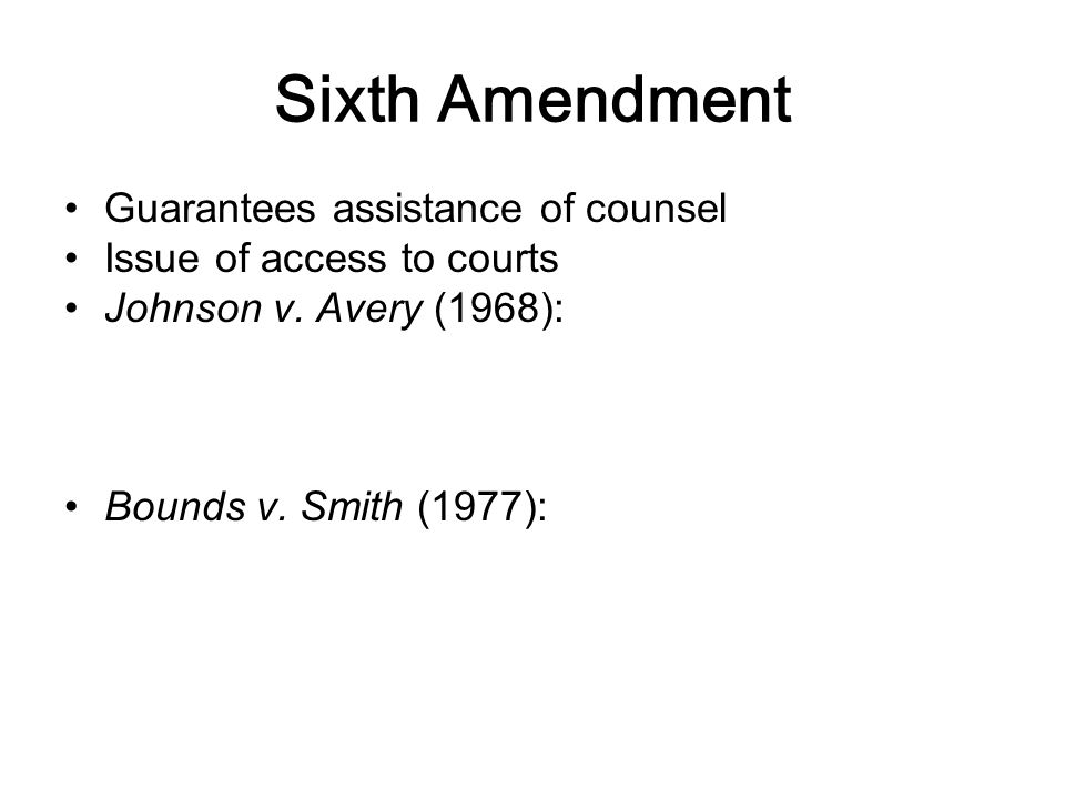 Sixth Amendment Guarantees assistance of counsel Issue of access to courts Johnson v.