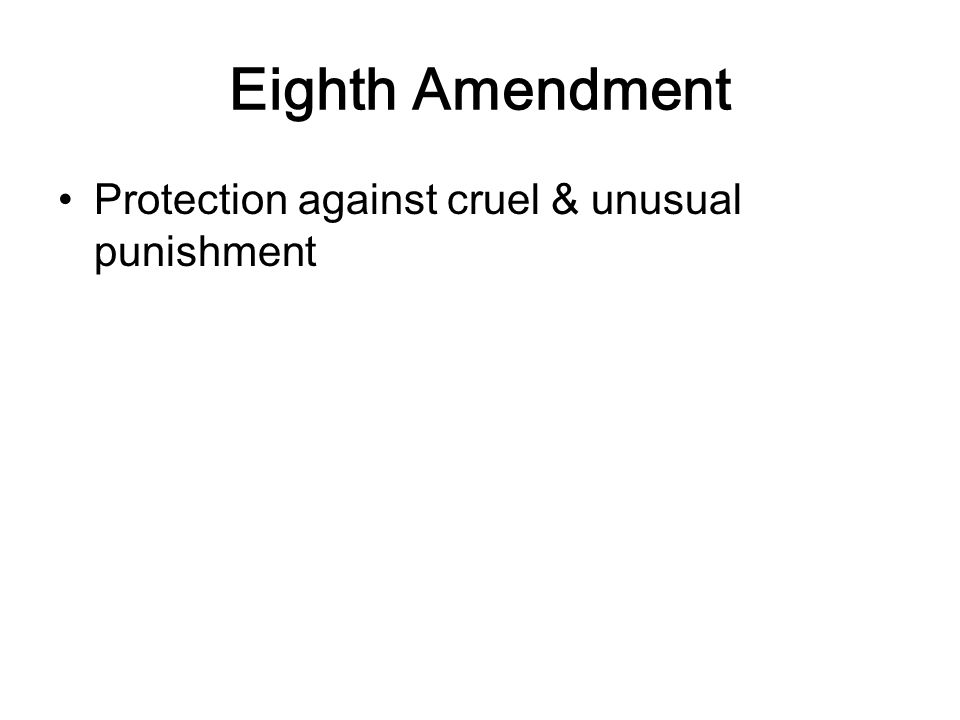 Eighth Amendment Protection against cruel & unusual punishment