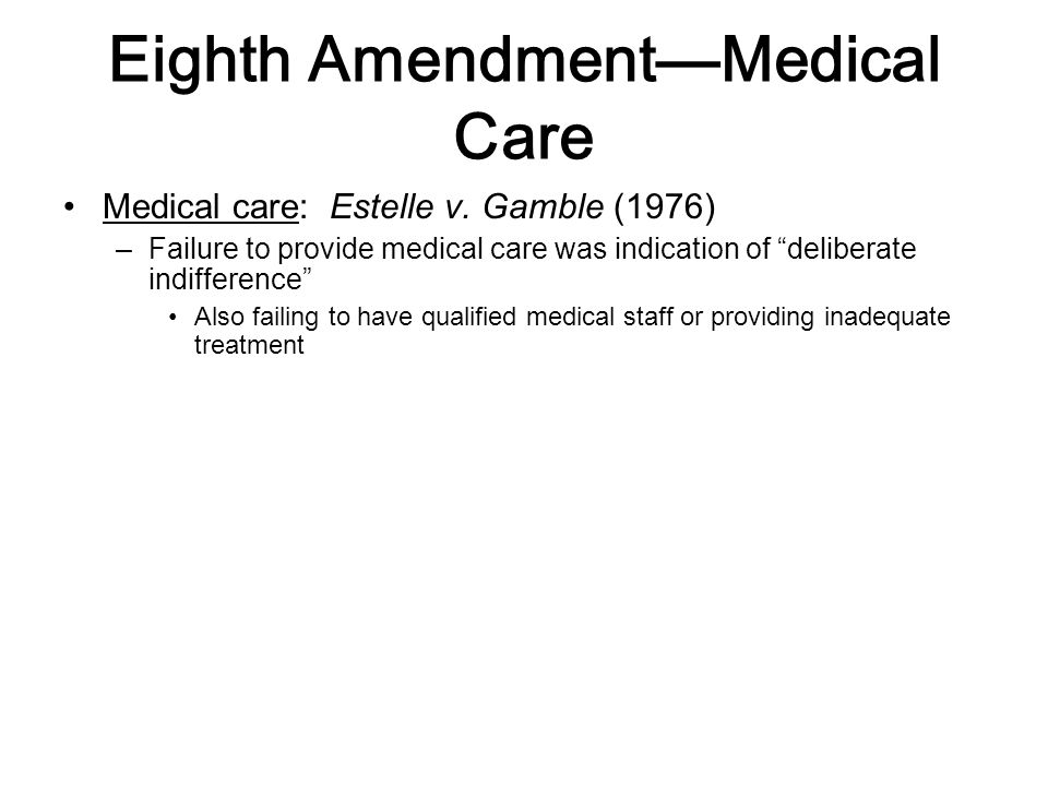 Eighth Amendment—Medical Care Medical care: Estelle v.